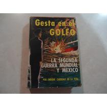 Gesta En El Golfo La Segunda Guerra Mundial Y México