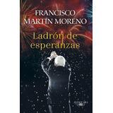 Ladrón De Esperanzas - Francisco Martín Moreno - Amlo Nuevo