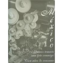 México: ¿quiéres Tomarte Una Foto Conmigo? Cien Años De...