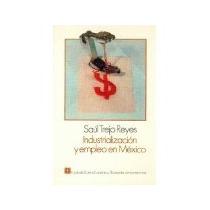 Libro Industrializacion Y Empleo En Mexico *cj