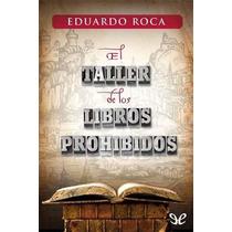 El Taller De Los Libros Prohibidos Eduardo Roca Libro Digitl