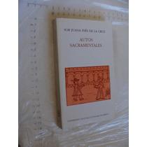 Libro Autos Sacramentales , Sor Juana Ines De La Cruz , Uni
