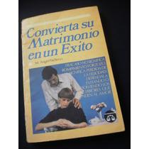 Convierta Su Matrimonio En Un Éxito - M. Ángel Pacheco
