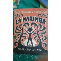 La Marimba Su Origen Y Leyenda Raul Fernandez Troncoso