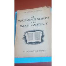 La Independencia Mexicana Y La Prensa Insurgente J.m. Miquel