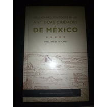 Holmes Estudios Arqueologicos Antiguas Ciudades De Mexico