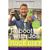 El Reinicio Con Joe Dieta De Jugo De: Bajar De Peso Obtener
