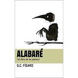 Alabaré (el Libro De Los Pactos) / G. C. Fígaro