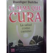 Ruediger Dahlke El Alma Que Cura La Salud Como Camino
