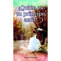 Libro ¿quién Es Tu Principe Azul?/ Angela Kelllenberger