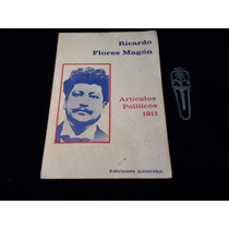 Articulos Politicos De 1911 Ricardo Flores Magon Ed Antorcha