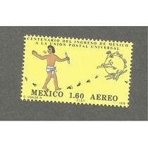 Estampilla Centenario Ingreso De Mexico A La U P U