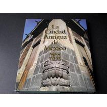 La Antigua Ciudad De México. Siglos Xvi-xx
