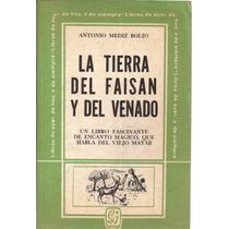 La Tierra Del Faisán Y El Venado. Antonio Mediz Bolio. 1974.