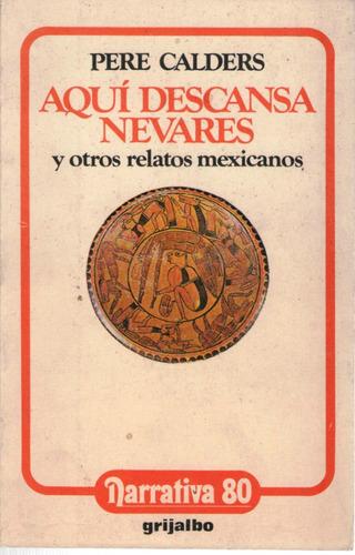 Aquí Descansa Nevares Y Otros Relatos Mexicanos De Pere Cald