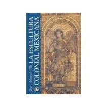 Libro La Escultura Colonial Mexicana *cj