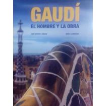 Gaudí El Hombre Y La Obra