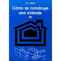 Como Se Construye Una Vivienda - J. L. Moia / Gustavo Gili