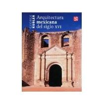 Libro Arquitectura Mexicana Del Siglo Xvi *cj