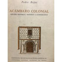 Acámbaro Colonial Pedro Rojas. Imprenta Universitaria 1967
