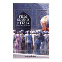 Film Sound In Italy: Listening To The, Antonella Sisto