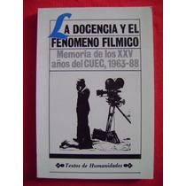 La Docencia Y El Fenómeno Fílmico. 25 Años Del C U E C
