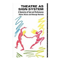 Theatre As Sign System: A Semiotics Of Text, Elaine Aston