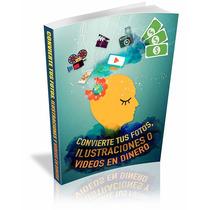 Libro Convierte Tus Fotos, Ilustraciones O Videos En Dinero