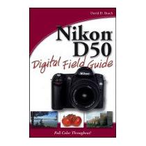 Nikon D50 Digital Field Guide, David D Busch