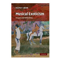 Musical Exoticism: Images And Reflections, Ralph P Locke