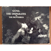 Goya The Disparates Or, The Proverbios.