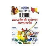 Libro Guias Parrmn Para Empezar A Pintar Mezcla De Colores