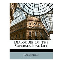 Dialogues On The Supersensual Life, Jacob Boehme