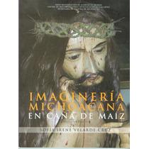 Imaginería Michoacana En Caña De Maíz