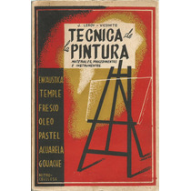 Técnica De La Pintura. Fresco, Oleo, Pastel, Acuarela. Leroy