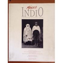 México Indio. Testimonios En Blanco Y Negro