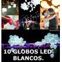 10 Globos Led Blancos,boda,novios,fiesta,adorno.