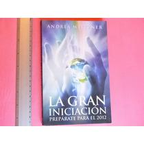 Andrea Weitzner, La Gran Iniciación. Prepárate Para El 2012