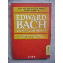 Edward Bach En Marlow Bucks. El Amor Como Meta (nuevo)