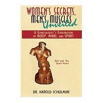 Womens Secrets, Mens Muscles, Unveiled: A, Harold Schulman