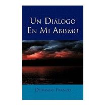 Un Dialogo En Mi Abismo, Domingo Franco
