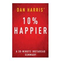 10% Happier By Dan Harris - A 30 Minute, Instaread Summaries