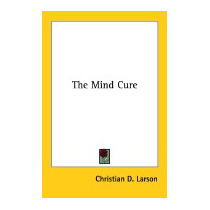Mind Cure, Christian D Larson