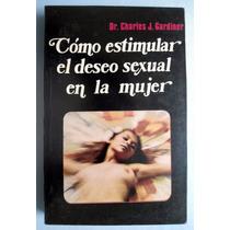 Como Estimular El Deseo Sexual En La Mujer Dr. Charles J. G.