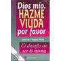 Dios Mío, Hazme Viuda Por Favor, Josefina Vázquez Mota