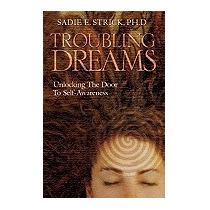 Troubling Dreams: Unlocking The Door To, Sadie E Strick