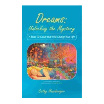 Dreams: Unlocking The Mystery: A How-to, Cathy Hunsberger