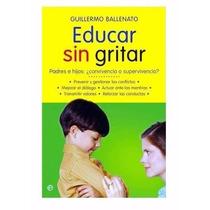 Educar Sin Gritar Por Guillermo Ballenato