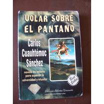 Volar Sobre El Pantano-autoayuda-aut-cuauhtémoc Sánchez-hm4