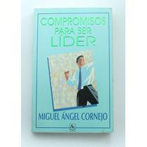 Compromisos Para Ser Líder / Miguel Ángel Cornejo